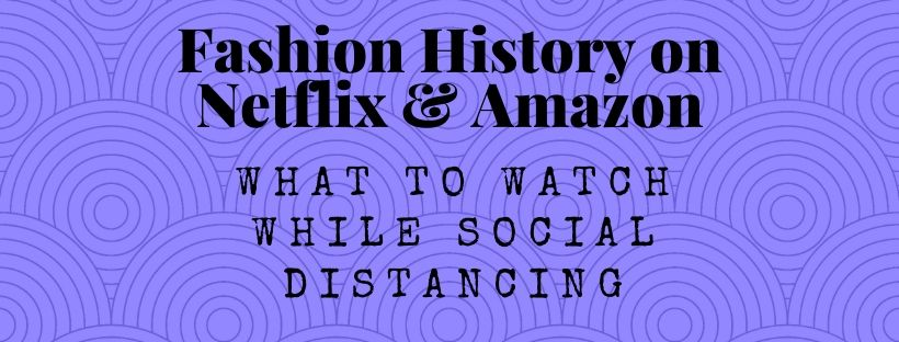 Fashion History on Netflix & Amazon Prime Video: What to Watch While Social Distancing